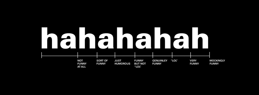 hahahahah, not funny at all, sort of funny, just humourous, echelle d humour, couverture facebook, facebook cover