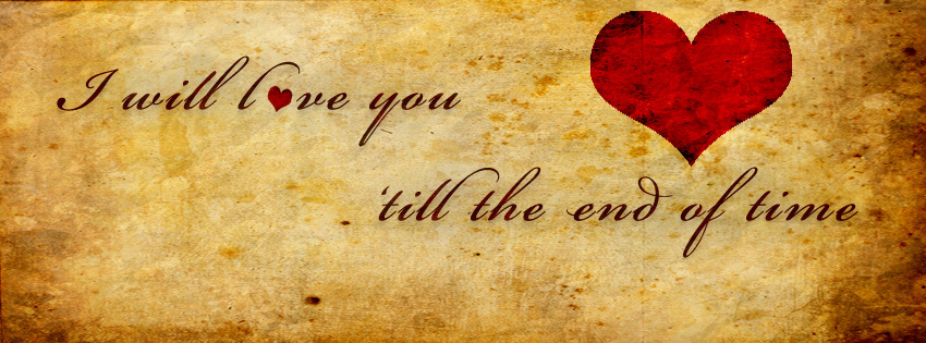 couverture facebook, facebook cover, i will love you till the end of time, coeur, heart, amour